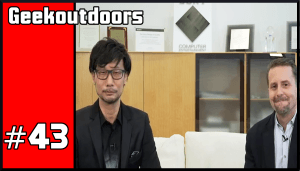 GeekOutdoors Ep43: Hideo Kojima Officially Returns!