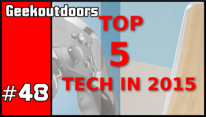 GeekOutdoors Ep48: Top 5 Tech in 2015