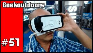 GeekOutdoors Ep51: Oculus Rift, Samsung VR, VR Pron