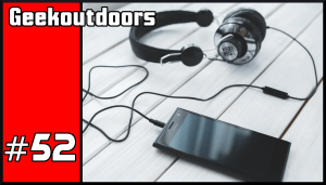 GeekOutdoors Ep52: Listen Up!