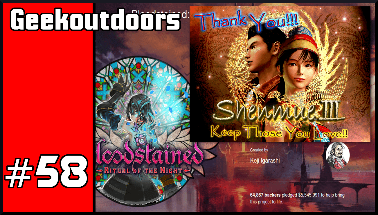 GeekOutdoors Ep58: Shenmue 3, Bloodstained Kickstarter Updates