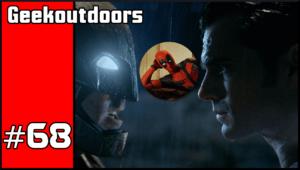 GeekOutdoors Ep68: Batman V Superman Vs Deadpool