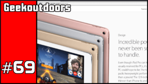 GeekOutdoors Ep69: Is this the iPad Pro You're Looking For?