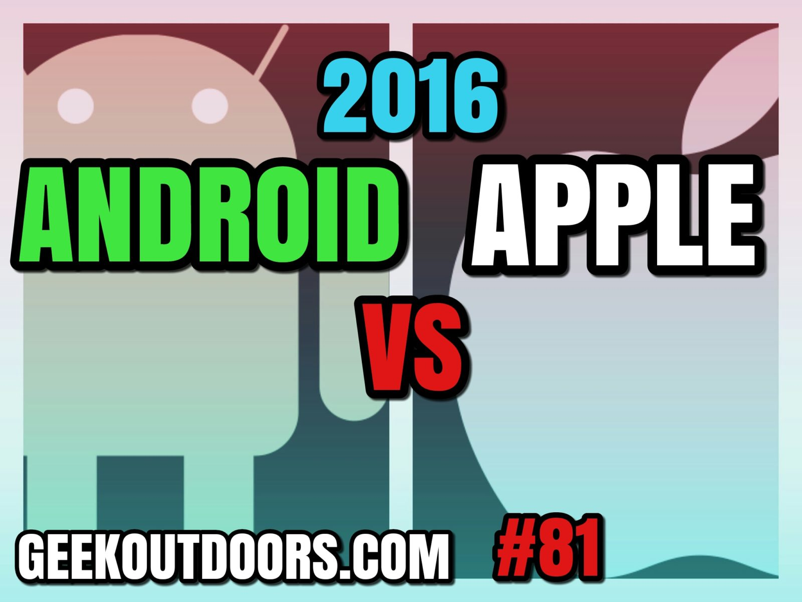 GeekOutdoors Ep81: Android Vs. Apple 2016