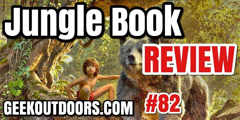 GeekOutdoors Ep82: Jungle Book Review 2016